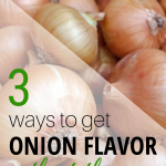 3 Ways to get onion flavor without the onion.